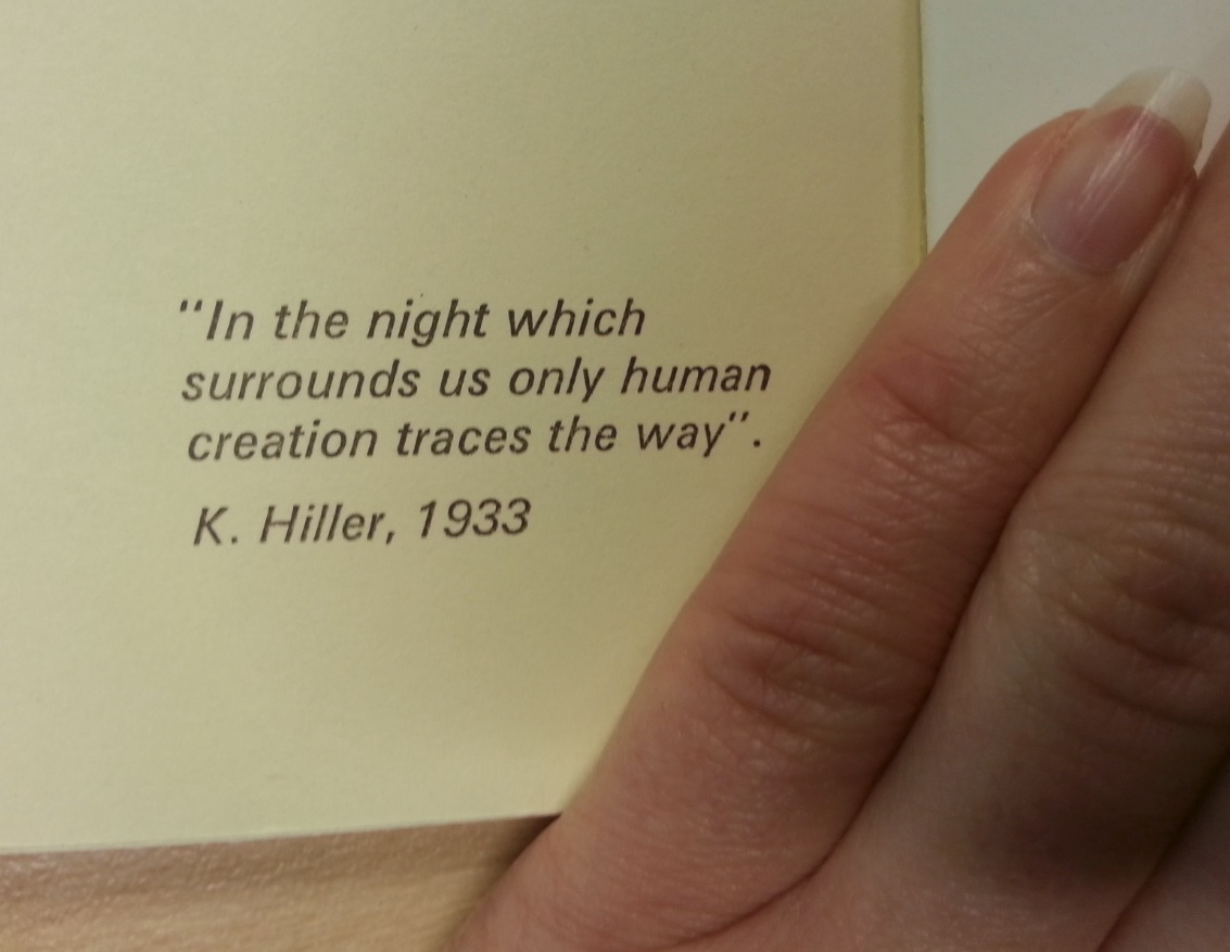 """In the night which surrounds us only human creation traces the way"". - K. Hiller, 1933"