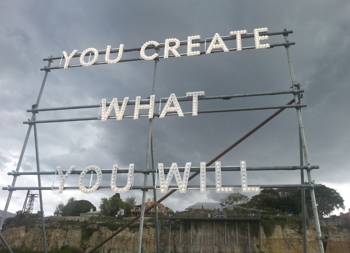 """You create what you will"""